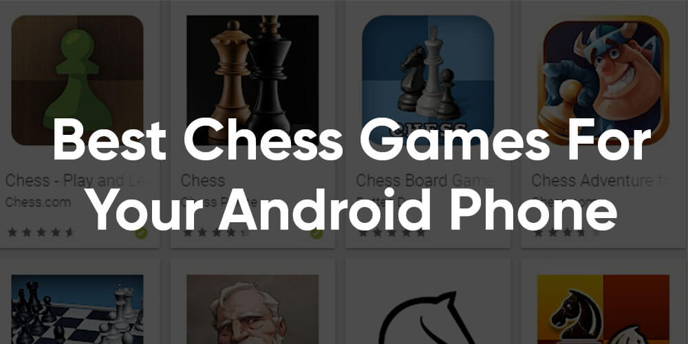 Best Chess Games For Android Phone